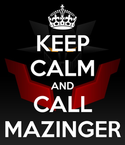 Poster: KEEP CALM AND CALL MAZINGER