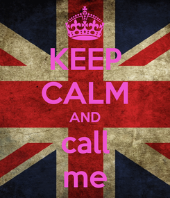 Poster: KEEP CALM AND call me