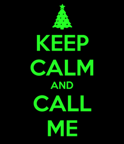 Poster: KEEP CALM AND CALL ME