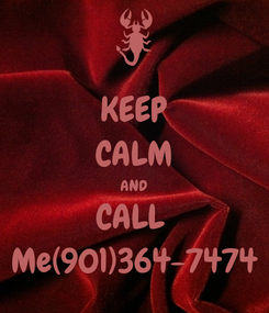 Poster: KEEP CALM AND CALL  Me(901)364-7474