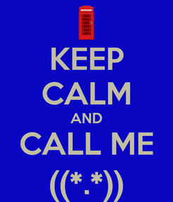Poster: KEEP CALM AND CALL ME ((*.*))
