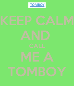 Poster: KEEP CALM AND  CALL ME A TOMBOY