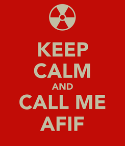 Poster: KEEP CALM AND CALL ME AFIF