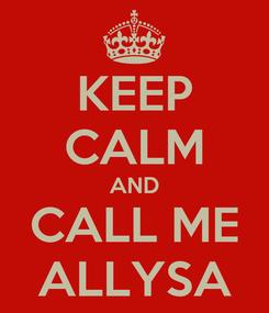 Poster: KEEP CALM AND CALL ME ALLYSA