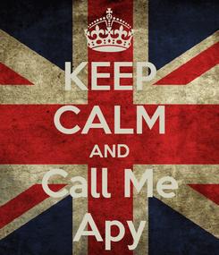 Poster: KEEP CALM AND Call Me Apy