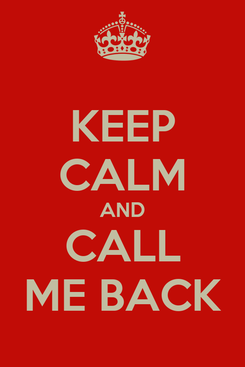 Poster: KEEP CALM AND CALL ME BACK