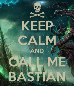 Poster: KEEP CALM AND CALL ME BASTIAN
