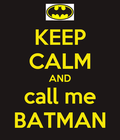 Poster: KEEP CALM AND call me BATMAN