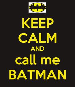 Poster: KEEP CALM AND call me BATMAN