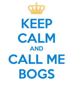 Poster: KEEP CALM AND CALL ME BOGS