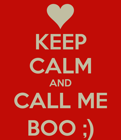 Poster: KEEP CALM AND CALL ME BOO ;)