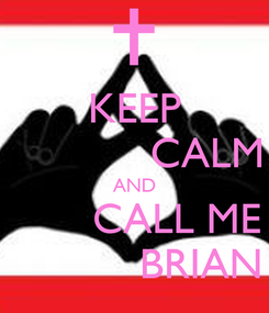Poster: KEEP             CALM AND        CALL ME            BRIAN
