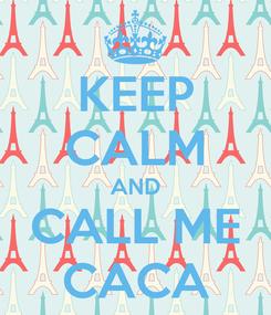 Poster: KEEP CALM AND CALL ME CACA
