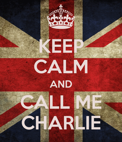 Poster: KEEP CALM AND CALL ME CHARLIE