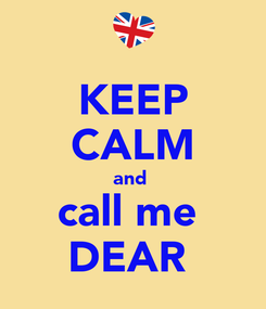 Poster: KEEP CALM and  call me  DEAR