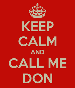 Poster: KEEP CALM AND CALL ME DON
