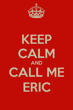 Poster: KEEP CALM AND CALL ME ERIC