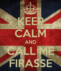 Poster: KEEP CALM AND CALL ME FIRASSE
