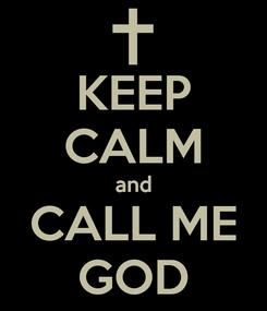 Poster: KEEP CALM and CALL ME GOD