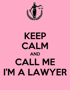 Poster: KEEP CALM AND CALL ME I'M A LAWYER