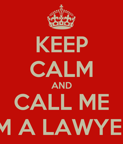 Poster: KEEP CALM AND CALL ME IM A LAWYER