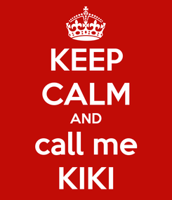 Poster: KEEP CALM AND call me KIKI