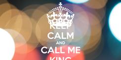 Poster: KEEP CALM AND CALL ME KING
