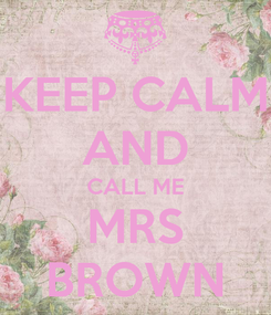 Poster: KEEP CALM AND CALL ME MRS BROWN