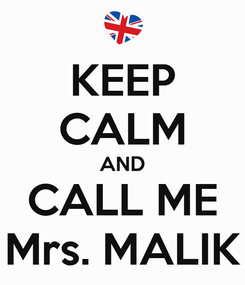 Poster: KEEP CALM AND CALL ME Mrs. MALIK