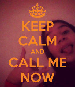 Poster: KEEP CALM AND CALL ME NOW