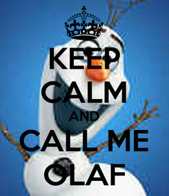Poster: KEEP CALM AND CALL ME OLAF