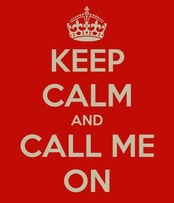 Poster: KEEP CALM AND CALL ME ON
