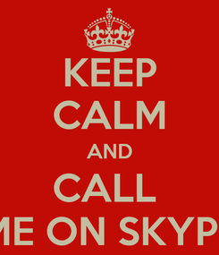 Poster: KEEP CALM AND CALL  ME ON SKYPE