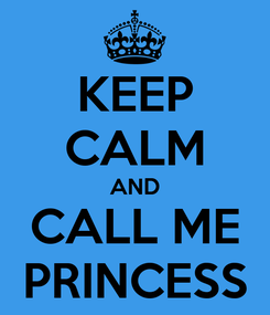Poster: KEEP CALM AND CALL ME PRINCESS