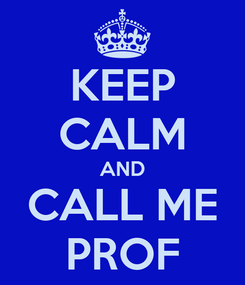 Poster: KEEP CALM AND CALL ME PROF