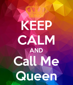 Poster: KEEP CALM AND Call Me Queen