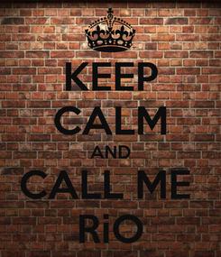 Poster: KEEP CALM AND CALL ME  RiO