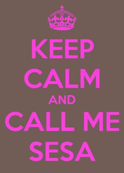 Poster: KEEP CALM AND CALL ME SESA