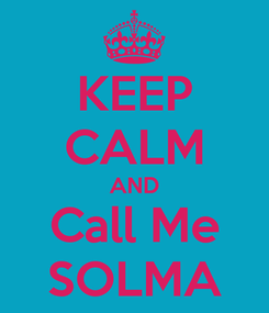 Poster: KEEP CALM AND Call Me SOLMA