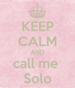 Poster: KEEP CALM AND call me  Solo