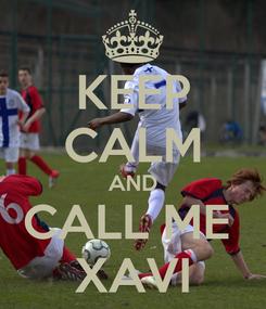 Poster: KEEP CALM AND CALL ME  XAVI