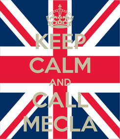 Poster: KEEP CALM AND CALL MECLA