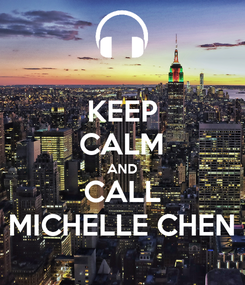 Poster: KEEP CALM AND CALL MICHELLE CHEN