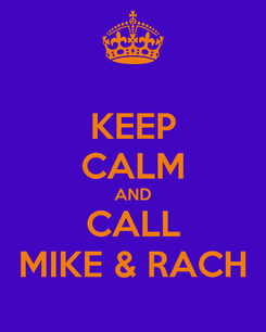 Poster: KEEP CALM AND CALL MIKE & RACH