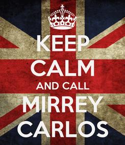 Poster: KEEP CALM AND CALL MIRREY CARLOS