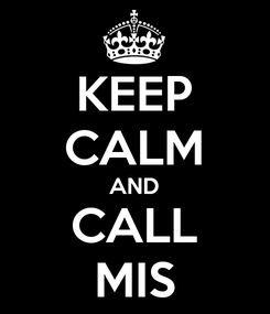Poster: KEEP CALM AND CALL MIS