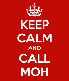 Poster: KEEP CALM AND CALL MOH