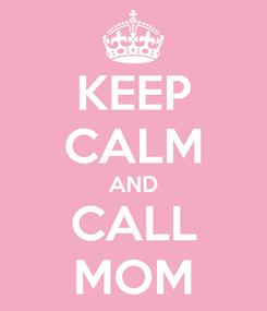 Poster: KEEP CALM AND CALL MOM