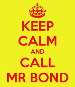 Poster: KEEP CALM AND CALL MR BOND