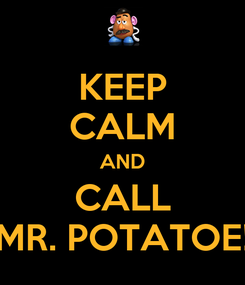 Poster: KEEP CALM AND CALL MR. POTATOE!